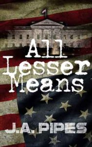 All Lesser Means by J.A. Pipes